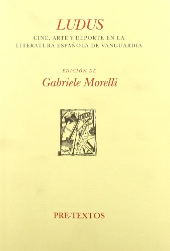 Descargar Libro Ludus. (Cine, arte y deporte en la literatura española de vanguardia) (Hispánicas) de Gabriele Morelli