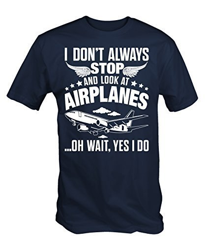 Ich Tue Nicht Immer Stop Und Schauen Sie Sich An Flugzeuge T-shirt - Marineblau, Large (Tee Flugzeug T-shirt)