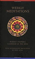 Weekly Meditations: Rudolf Steiner's Calendar of the Soul with Accompanying Reflections by Steiner, Rudolf, Scala, Patsy published by Rudolph Steiner Pr (2008)