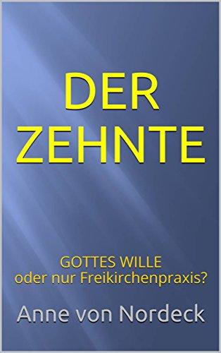 DER ZEHNTE: GOTTES WILLE oder nur Freikirchenpraxis? (Ratgeber 1)