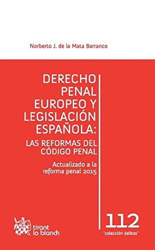 Derecho Penal Europeo y Legislación Española: las Reformas del Código Penal (Los Delitos)