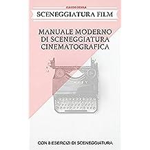 SCENEGGIATURA FILM: MANUALE MODERNO DI SCENEGGIATURA CINEMATOGRAFICA