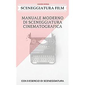 SCENEGGIATURA FILM: MANUALE MODERNO DI SCENEGGIATU