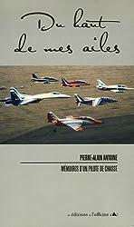 Du haut de mes ailes : Mémoires d'un pilote de Chasse