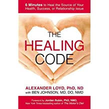 [{ The Healing Code: 6 Minutes to Heal the Source of Your Health, Success, or Relationship Issue By Loyd, Alex ( Author ) Feb - 09- 2011 ( Hardcover ) } ]