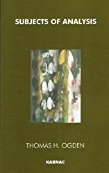 Subjects of Analysis by Thomas H. Ogden (1994-01-01)