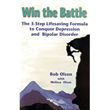 Win the Battle: The 3-Step Lifesaving Formula to Conquer Depression and Bipolar Disorder