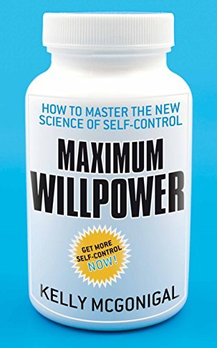 Maximum Willpower: How to master the new science of self-control by Kelly McGonigal (2012-01-05)