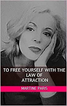 TO FREE YOURSELF WITH THE LAW OF ATTRACTION (English Edition) par [PARIS, MARTINE]