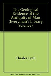 The Geological Evidence of the Antiquity of Man (Everyman's Library Science)