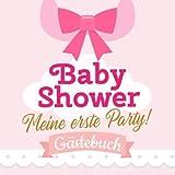 Baby Shower - Meine erste Party - Lätzchen: Babyparty Deko für Mädchen   Geschenk für die Babyshower   Buch mit kreativen Fragen an die Gäste und Platz für Wünsche, Zeichnungen und Fotos