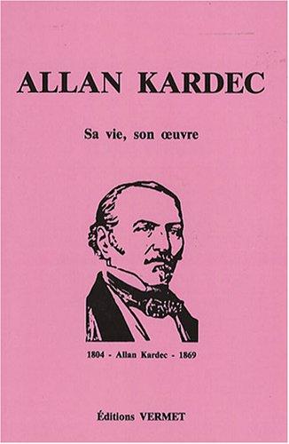 Allan Kardec. sa vie. son oeuvre