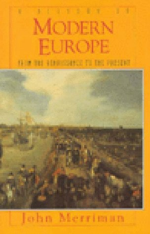 A History of Modern Europe: From the Renaissance to the Present John M. Merriman