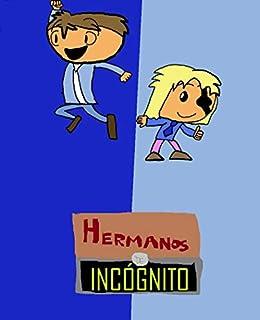 Hermanos de Incógnito: Una historia de familia, amistad y ...