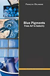 Blue Pigments: 5000 Years of Art and Industry by Delamare, Francois (2009) Paperback