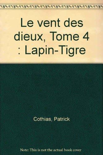 Le vent des dieux, Tome 4 : Lapin-Tigre