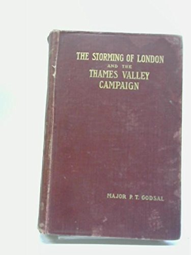 The Storming Of London And The Thames Valley Campaign. A Military Study Of The Conquest Of Britain By The Angles