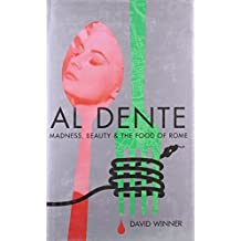 Al Dente: Madness, Beauty and the Food of Rome by David Winner (2012-03-01)