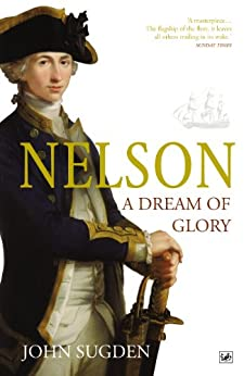 Nelson: A Dream of Glory by [Sugden, John]
