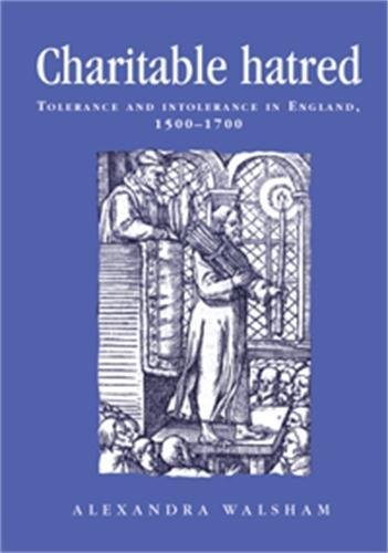 Charitable Hatred: Tolerance and Intolerance in England, 1500-1700 (Politics, Culture and Society in Early Modern Britain) por Alexandra Walsham