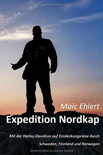 Expedition Nordkap: Mit der Harley-Davidson auf Entdeckungsreise durch Schweden, Finnland und Norwegen - auf 178 Seiten mit vielen Bildern als Farb-Edition