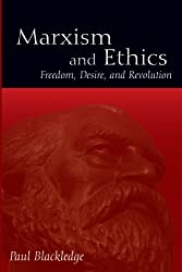 Marxism and Ethics: Freedom, Desire, and Revolution (SUNY Series in Radical Social & Political Theory)