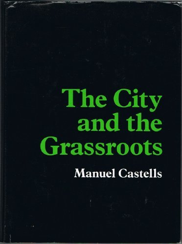 The City and the Grassroots: A Cross-Cultural Theory of Urban Social Movements (California Series in Urban Development) by Castells (1992-07-01)