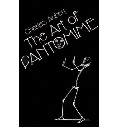 [(The Art of Pantomime )] [Author: Charles Aubert] [Aug-2003]