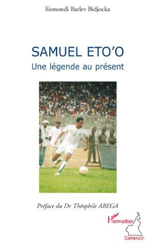 Samuel Eto'o : Une légende au présent par Sismondi Barlev Bidjocka
