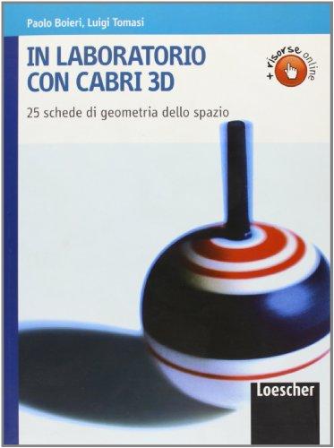 In laboratorio con Cabri 3D. Per le Scuole superiori. Con espansione online