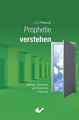Prophetie verstehen: Methode, Geschichte und Prinzipien ihrer Auslegung