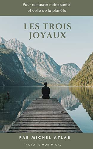 Couverture du livre Les Trois Joyaux: Pour restaurer notre santé et celle de la planète