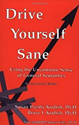 Drive Yourself Sane: Using the Uncommon Sense of General Semantics by Susan Presby Kodish (2001-02-27)