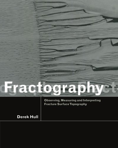 Fractography: Observing, Measuring and Interpreting Fracture Surface Topography by Derek Hull (1999-11-13)