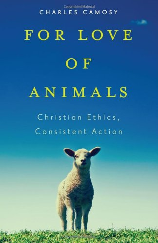 For Love Of Animals Christian Ethics Consistent Action