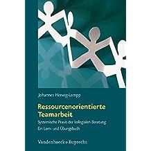 Ressourcenorientierte Teamarbeit: Systemische Praxis der kollegialen Beratung. Ein Lern- und Übungsbuch