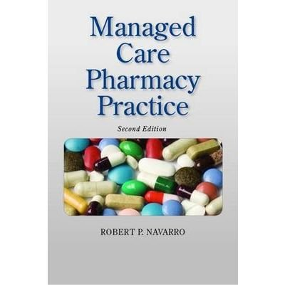 MANAGED CARE PHARMACY PRACTICE BY (Author)Navarro, Robert[Hardcover]Apr-2009