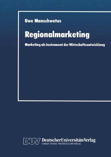 Regionalmarketing: Marketing als Instrument der Wirtschaftsentwicklung