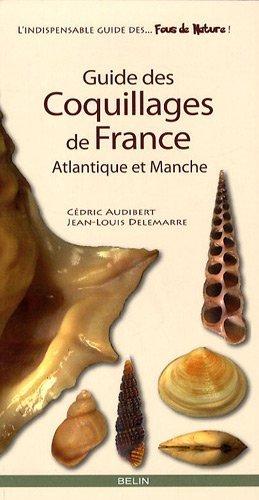 Guide des coquillages de France : Atlantique et Manche de Cdric Audibert (5 mai 2009) Broch
