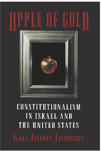 Apple of Gold: Constitutionalism in Israel and the United States