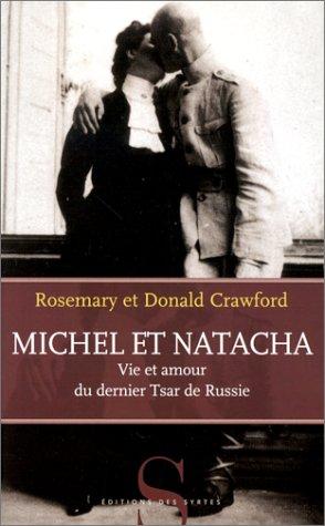 Michel et Natacha. Vie et amour du dernier Tsar de Russie