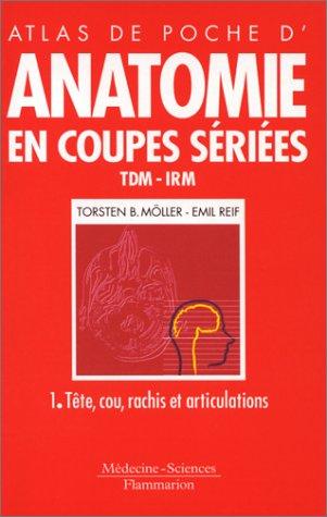Anatomie en coupes sries, TDM-IRM. Tte, cou, rachis et articulations, tome 1