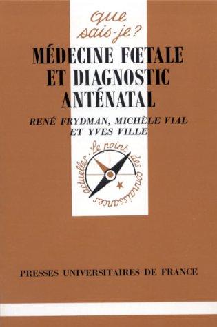 Médecine foetale et diagnostic anténatal par René Frydman, Michèle Vial, Yves Ville, Que sais-je?