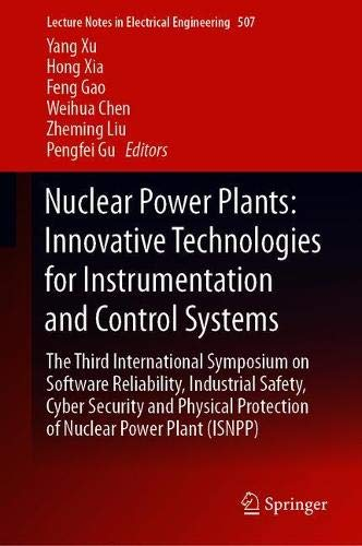 Nuclear Power Plants: Innovative Technologies for Instrumentation and Control Systems: The Third International Symposium on Software Reliability, ... Notes in Electrical Engineering, Band 507)