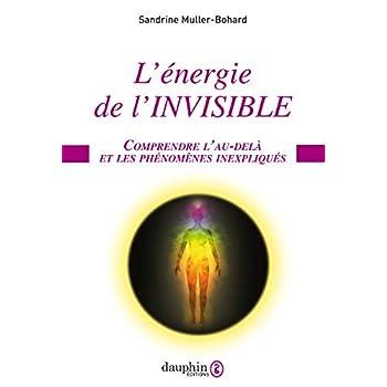 L'énergie de l'invisible : Comprendre l'au-delà et les phénomènes inexpliqués