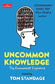 Uncommon Knowledge: Extraordinary Things That Few People Know (Economist Explains) (English Edition) van [Standage, Tom]