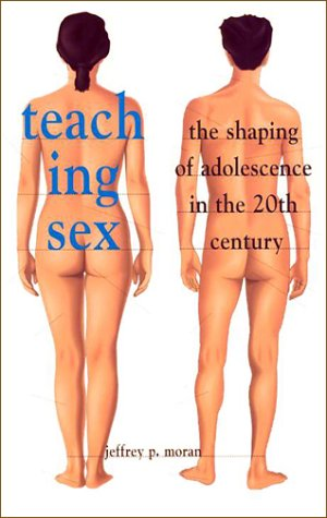 teaching-sex-the-shaping-of-adolescence-in-the-twentieth-century