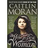 (How to be a Woman) By Caitlin Moran (Author) Paperback on ( Mar , 2012 )