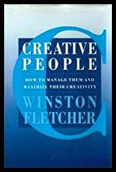 Creative People: How to Manage Them and Maximise Their Creativity