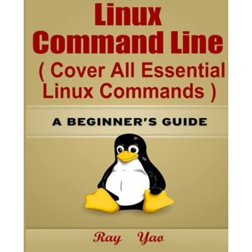 Linux: Linux Command Line, Cover all essential Linux commands.: A Beginner's Guide by Ray Yao (2015-05-02)